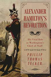 ALEXANDER HAMILTON'S REVOLUTION by Phillip Thomas Tucker