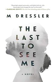 THE LAST TO SEE ME by M Dressler