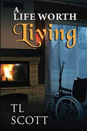 A Life Worth Living by T. L. Scott