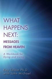 What Happens Next: Messages from Heaven by Kay Talbot