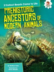 PREHISTORIC ANCESTORS OF MODERN ANIMALS by Matthew Rake