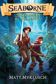 STRANGERS IN ATLANTIS by Matt Myklusch