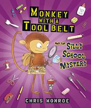 MONKEY WITH A TOOL BELT AND THE SILLY SCHOOL MYSTERY by Chris Monroe