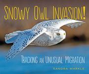 SNOWY OWL INVASION! by Sandra Markle