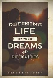 DEFINING LIFE BY YOUR DREAMS NOT DIFFICULTIES by George Gilmour