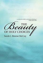 The Beauty of Holy Choices by Sarah J. Breese McCoy