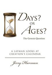Days? or Ages? The Genesis Question by Jerry Harmon
