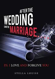 After the Wedding Came the Marriage by Stella  Louise