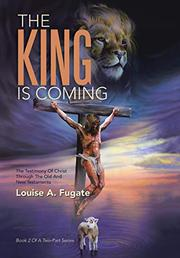 THE KING IS COMING by Louise A.  Fugate
