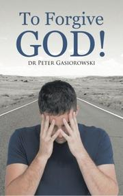 To Forgive God! by Peter Gasiorowski