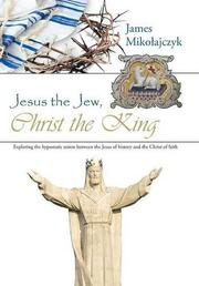 Jesus the Jew, Christ the King by James Mikolajczyk