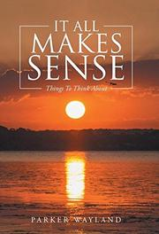 It All Makes Sense by Parker Wayland