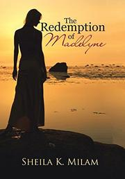 The Redemption of Madelyne by Sheila K. Milam