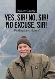 YES, SIR! NO, SIR! NO EXCUSE, SIR! by Robert George