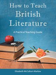 HOW TO TEACH BRITISH LITERATURE by Elizabeth McCallum Marlow