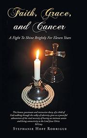 FAITH, GRACE, AND CANCER by Stephanie Hoff Rodrigue