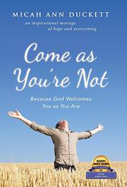 COME AS YOU'RE NOT by Micah Duckett