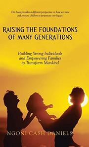 RAISING THE FOUNDATIONS OF MANY GENERATIONS  by Ngoni Cash  Daniels
