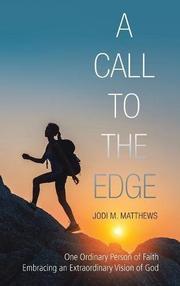 A CALL TO THE EDGE by Jodi M.  Matthews