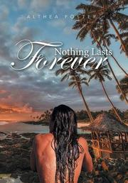 Nothing Lasts Forever by Althea Foster