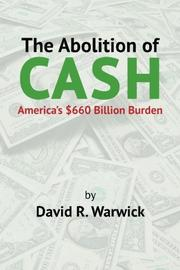 The Abolition of Cash by David R. Warwick