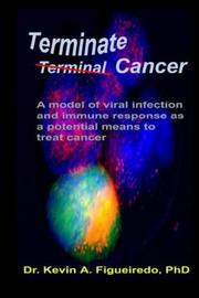 Terminate Cancer by Kevin A. Figueiredo