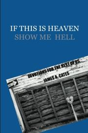 If This Is Heaven Show Me Hell by James Cates