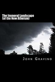 The Immoral Landscape (of the New Atheism)  by John Gravino