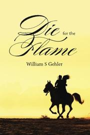 Die for the Flame by William S. Gehler