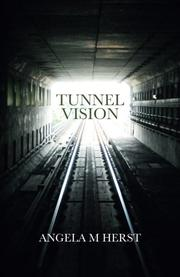 Tunnel Vision by Angela M. Herst