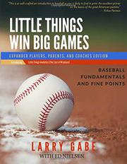 Little Things Win Big Games by Larry Gabe