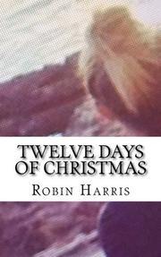 Twelve Days of Christmas by Robin Harris