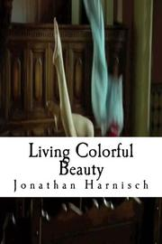 Living Colorful Beauty by Jonathan Harnisch