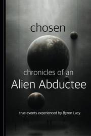 Chosen: Chronicles of an Alien Abductee by Byron W. Lacy