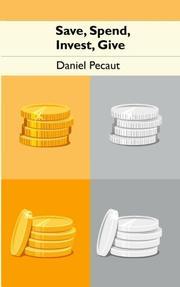 SAVING, SPENDING, INVESTING, GIVING by Daniel Pecaut