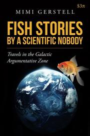 FISH STORIES BY A SCIENTIFIC NOBODY by Mimi Gerstell