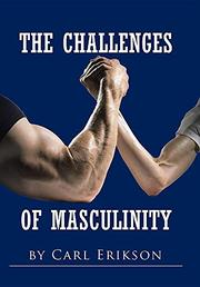 THE CHALLENGES OF MASCULINITY by Carl Erikson