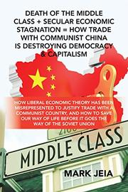 DEATH OF THE MIDDLE CLASS + SECULAR ECONOMIC STAGNATION = HOW TRADE WITH COMMUNIST CHINA IS DESTROYING DEMOCRACY & CAPITALISM by Mark Jeia