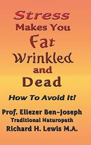 STRESS MAKES YOU FAT, WRINKLED AND DEAD by Eliezer  Ben-Joseph