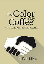 THE COLOR OF MY COFFEE by R.P. Heinz