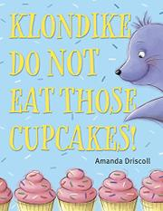 KLONDIKE, DO NOT EAT THOSE CUPCAKES! by Amanda Driscoll