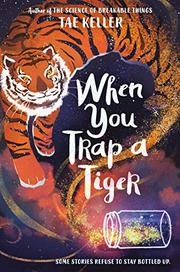 WHEN YOU TRAP A TIGER by Tae Keller