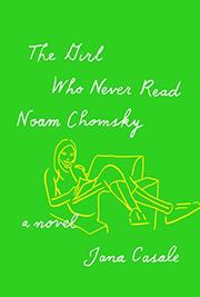 THE GIRL WHO NEVER READ NOAM CHOMSKY by Jana Casale