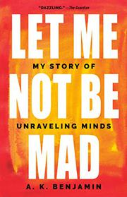 LET ME NOT BE MAD by A.K. Benjamin