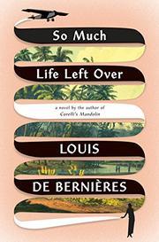 SO MUCH LIFE LEFT OVER by Louis de Bernières