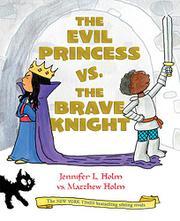 THE EVIL PRINCESS VS. THE BRAVE KNIGHT by Jennifer L. Holm