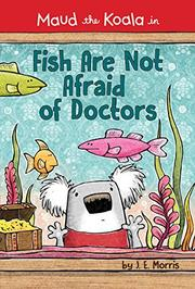 FISH ARE NOT AFRAID OF DOCTORS by J.E. Morris