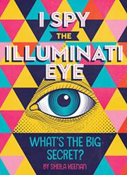 I SPY THE ILLUMINATI EYE by Sheila Keenan