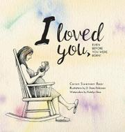 I LOVED YOU, EVEN BEFORE YOU WERE BORN! by Caron Swensen Bear
