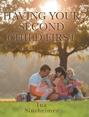 HAVING YOUR SECOND CHILD FIRST by Ina  Sinsheimer